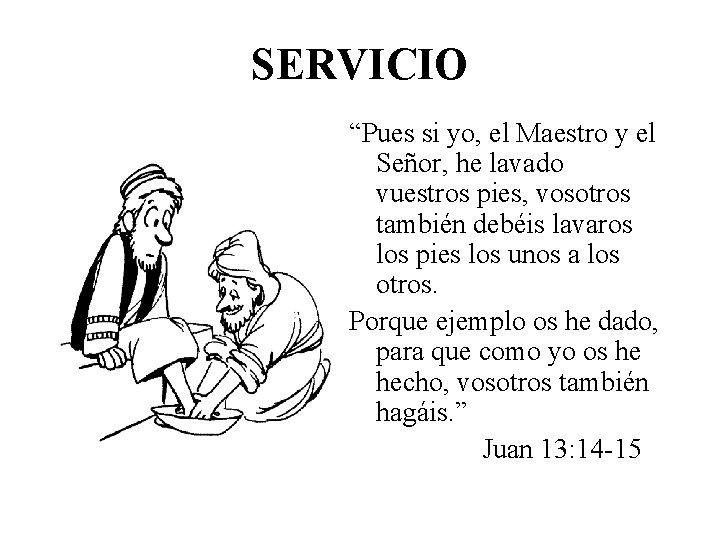"""SERVICIO """"Pues si yo, el Maestro y el Señor, he lavado vuestros pies, vosotros"""
