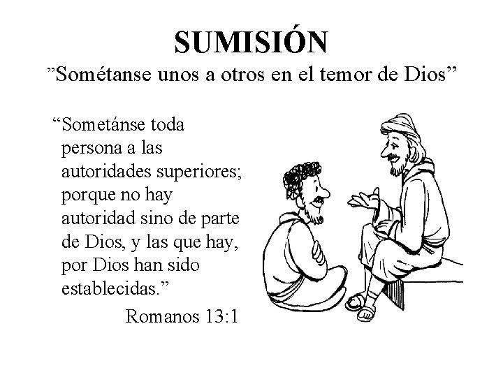 """SUMISIÓN """"Sométanse unos a otros en el temor de Dios"""" """"Sometánse toda persona a"""