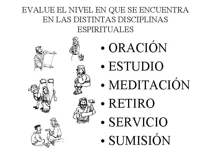 EVALUE EL NIVEL EN QUE SE ENCUENTRA EN LAS DISTINTAS DISCIPLINAS ESPIRITUALES • ORACIÓN