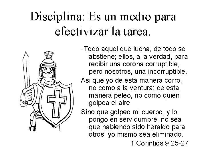 Disciplina: Es un medio para efectivizar la tarea. -Todo aquel que lucha, de todo