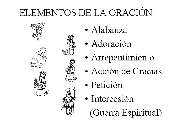 ELEMENTOS DE LA ORACIÓN • • • Alabanza Adoración Arrepentimiento Acción de Gracias Petición