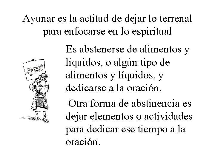 Ayunar es la actitud de dejar lo terrenal para enfocarse en lo espiritual Es