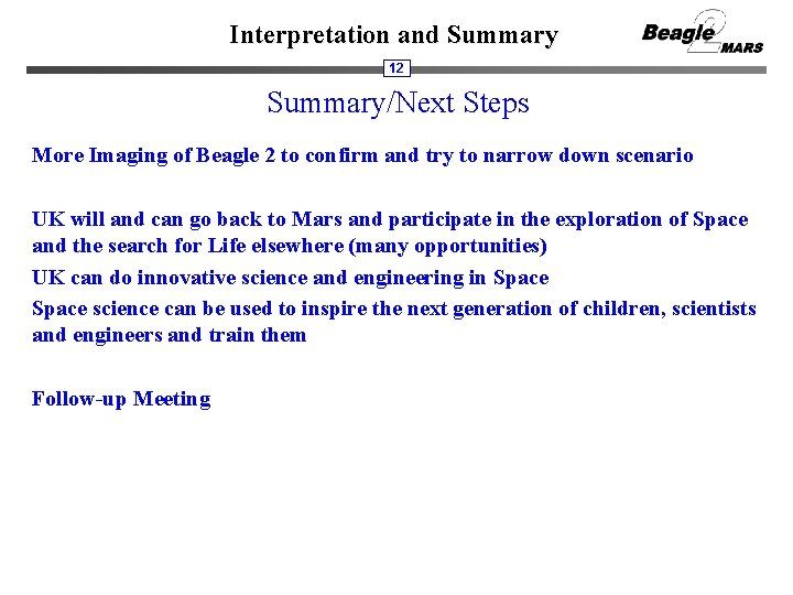 Interpretation and Summary 12 Summary/Next Steps More Imaging of Beagle 2 to confirm and