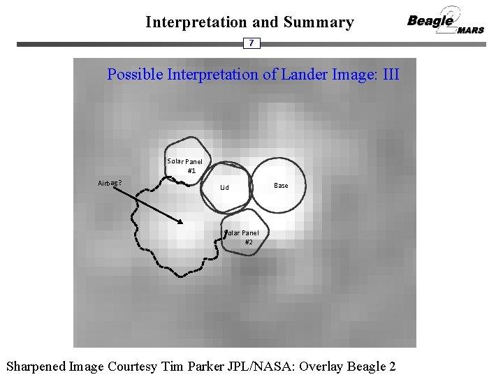 Interpretation and Summary 7 Possible Interpretation of Lander Image: III Solar Panel #1 Airbag?