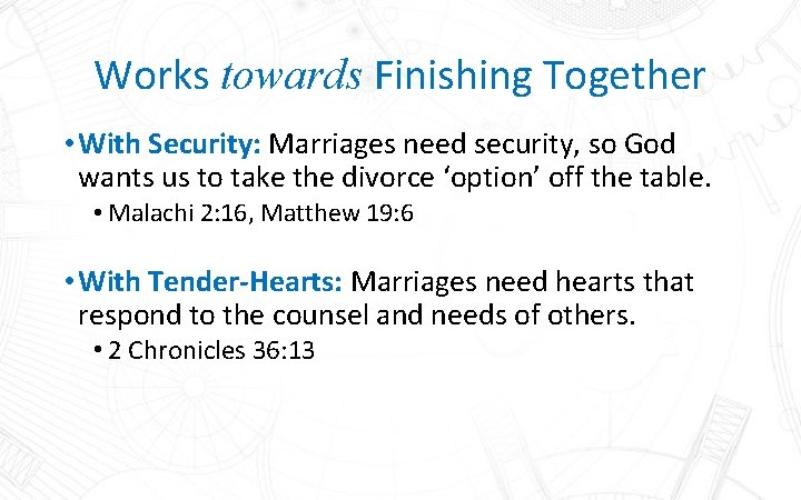 Works towards Finishing Together • With Security: Marriages need security, so God wants us