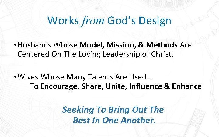Works from God's Design • Husbands Whose Model, Mission, & Methods Are Centered On