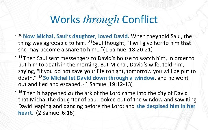 Works through Conflict • 20 Now Michal, Saul's daughter, loved David. When they told