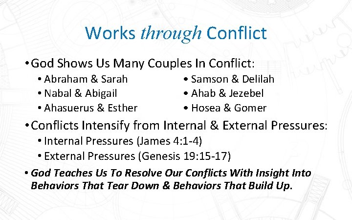 Works through Conflict • God Shows Us Many Couples In Conflict: • Abraham &
