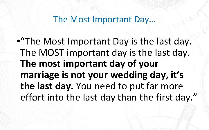 """The Most Important Day… • """"The Most Important Day is the last day. The"""