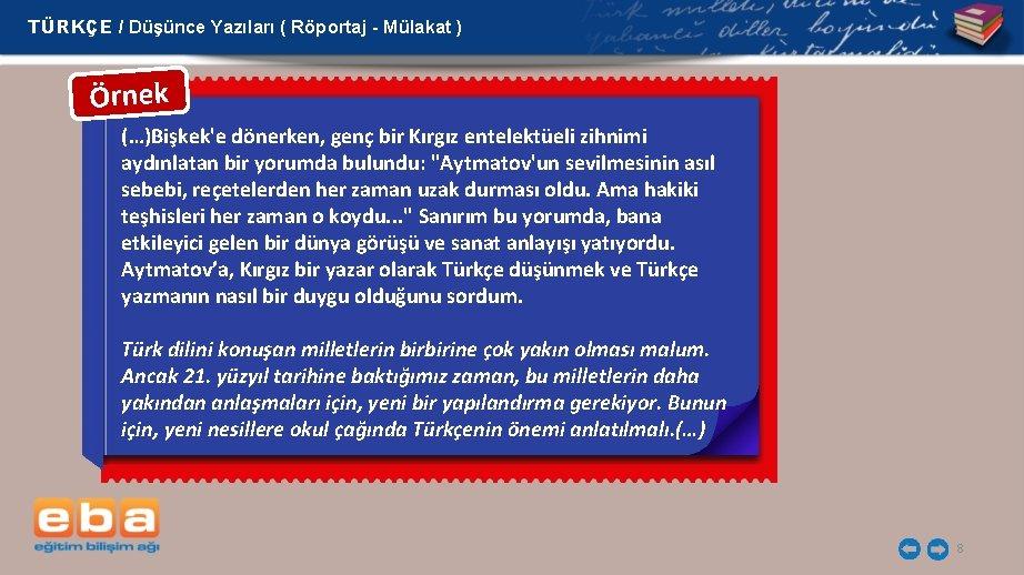 TÜRKÇE / Düşünce Yazıları ( Röportaj - Mülakat ) Örnek (…)Bişkek'e dönerken, genç bir