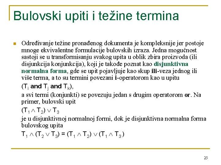 Bulovski upiti i težine termina n Određivanje težine pronađenog dokumenta je kompleksnije jer postoje