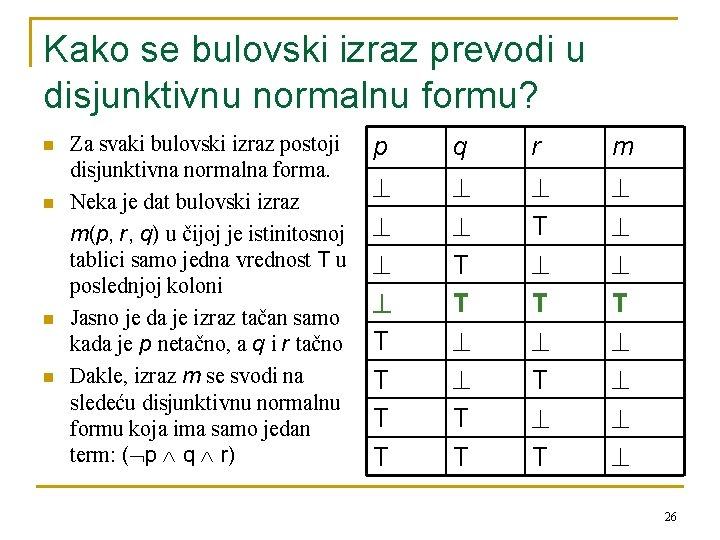 Kako se bulovski izraz prevodi u disjunktivnu normalnu formu? n n Za svaki bulovski