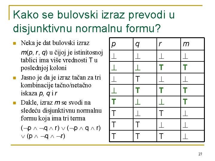 Kako se bulovski izraz prevodi u disjunktivnu normalnu formu? n n n Neka je