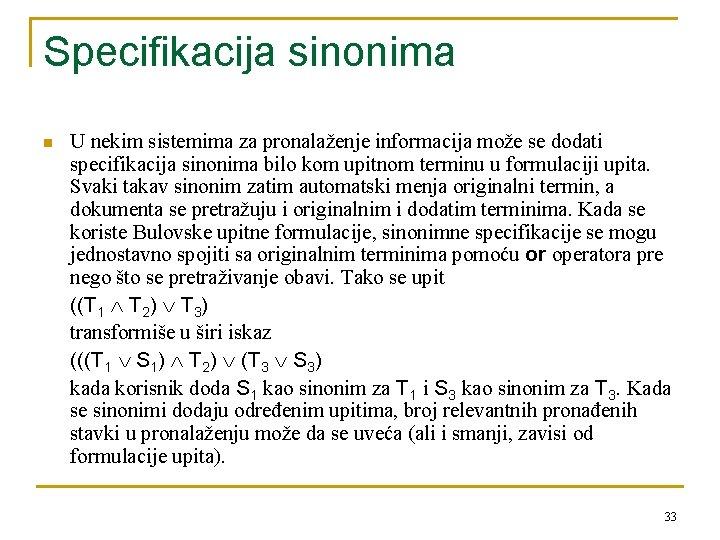 Specifikacija sinonima n U nekim sistemima za pronalaženje informacija može se dodati specifikacija sinonima