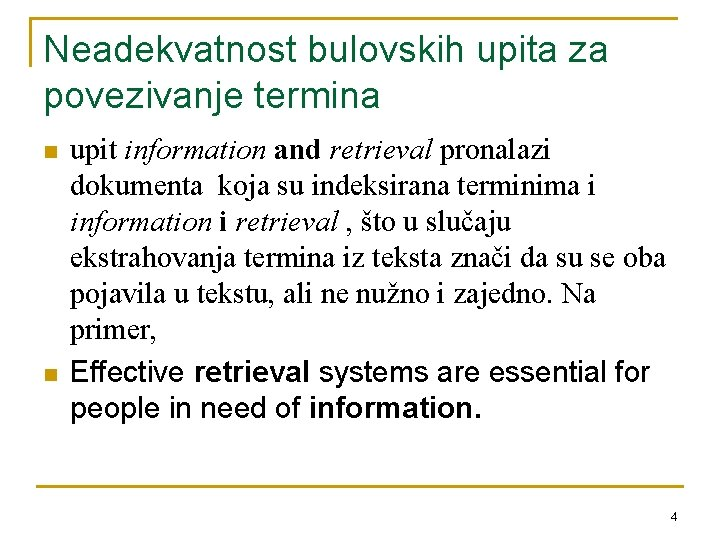Neadekvatnost bulovskih upita za povezivanje termina n n upit information and retrieval pronalazi dokumenta