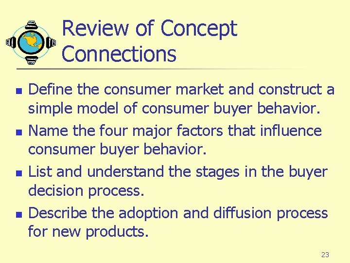 Review of Concept Connections n n Define the consumer market and construct a simple