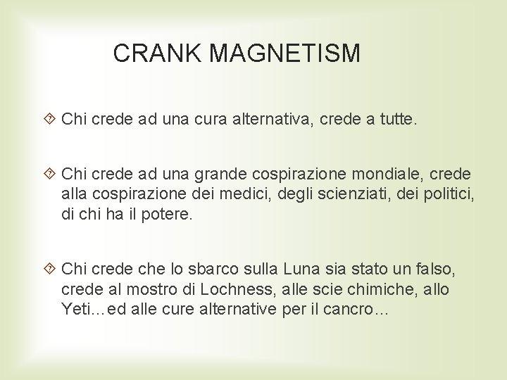 CRANK MAGNETISM Chi crede ad una cura alternativa, crede a tutte. Chi crede ad