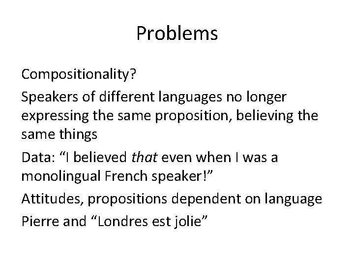 Problems Compositionality? Speakers of different languages no longer expressing the same proposition, believing the