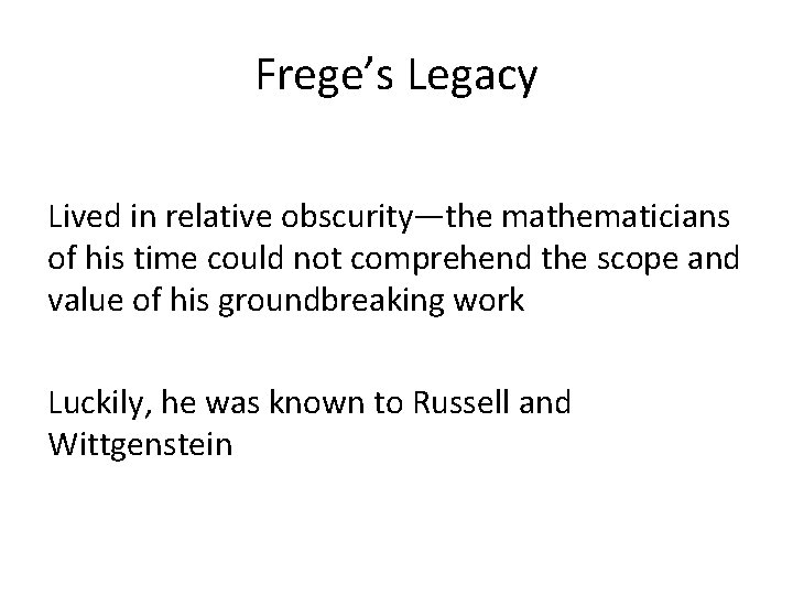 Frege's Legacy Lived in relative obscurity—the mathematicians of his time could not comprehend the