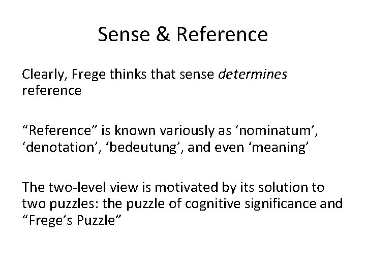 """Sense & Reference Clearly, Frege thinks that sense determines reference """"Reference"""" is known variously"""