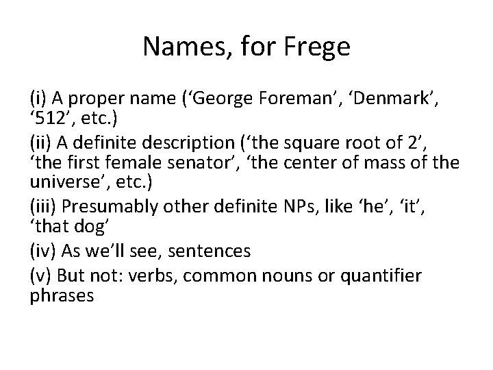Names, for Frege (i) A proper name ('George Foreman', 'Denmark', ' 512', etc. )