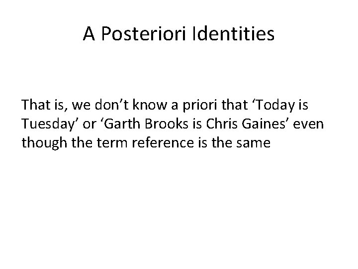 A Posteriori Identities That is, we don't know a priori that 'Today is Tuesday'