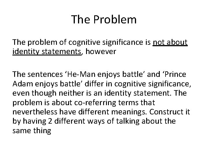 The Problem The problem of cognitive significance is not about identity statements, however The