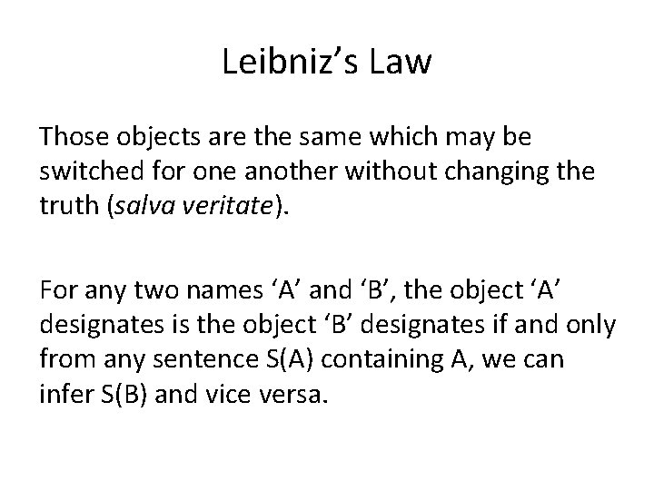 Leibniz's Law Those objects are the same which may be switched for one another