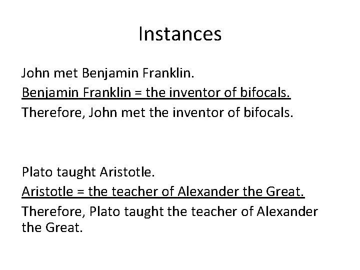Instances John met Benjamin Franklin = the inventor of bifocals. Therefore, John met the