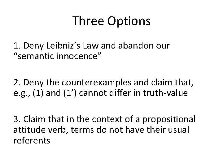"Three Options 1. Deny Leibniz's Law and abandon our ""semantic innocence"" 2. Deny the"