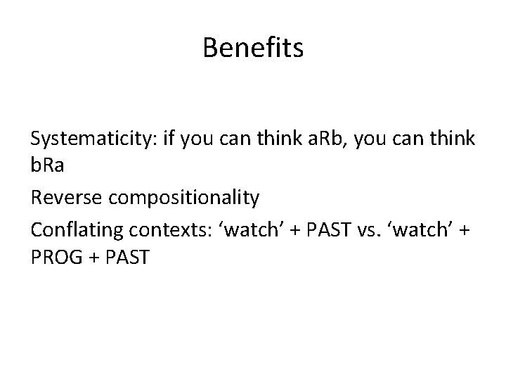 Benefits Systematicity: if you can think a. Rb, you can think b. Ra Reverse