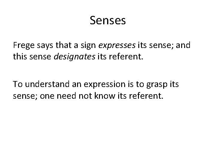 Senses Frege says that a sign expresses its sense; and this sense designates its