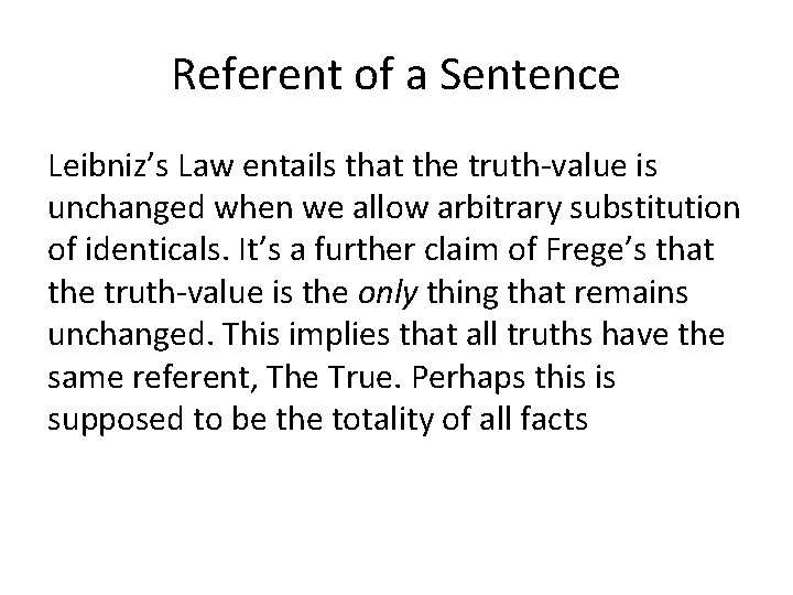 Referent of a Sentence Leibniz's Law entails that the truth-value is unchanged when we
