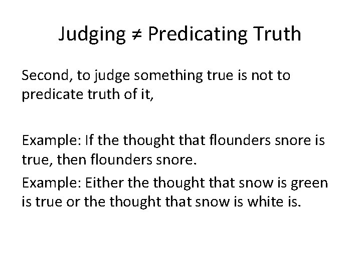Judging ≠ Predicating Truth Second, to judge something true is not to predicate truth