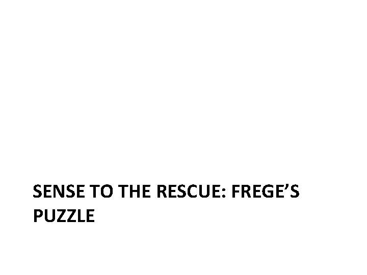 SENSE TO THE RESCUE: FREGE'S PUZZLE