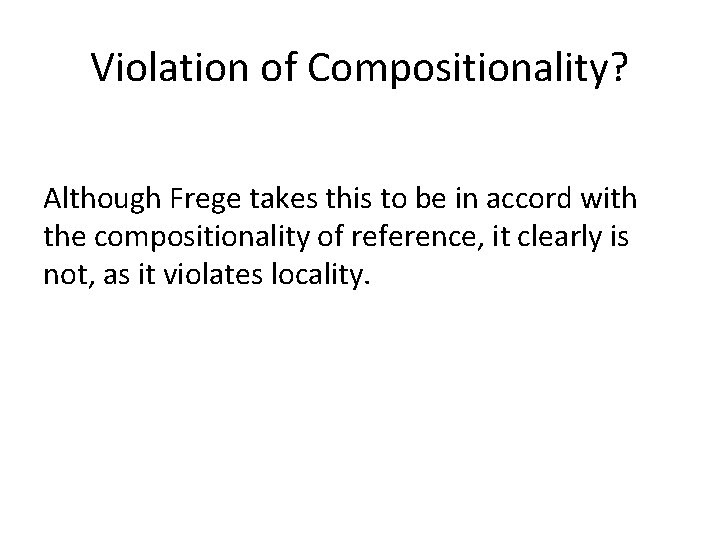 Violation of Compositionality? Although Frege takes this to be in accord with the compositionality