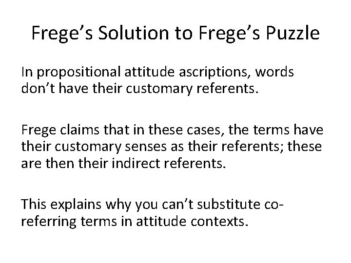 Frege's Solution to Frege's Puzzle In propositional attitude ascriptions, words don't have their customary