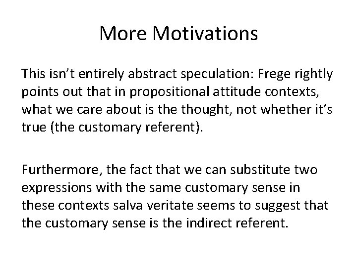More Motivations This isn't entirely abstract speculation: Frege rightly points out that in propositional