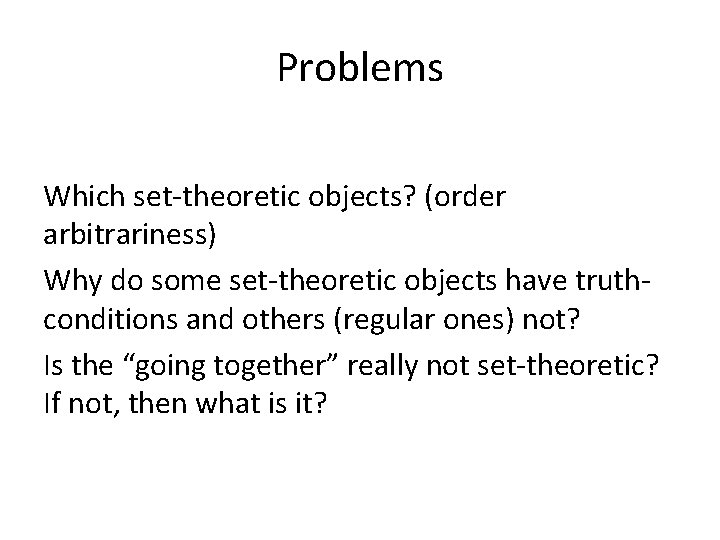Problems Which set-theoretic objects? (order arbitrariness) Why do some set-theoretic objects have truthconditions and