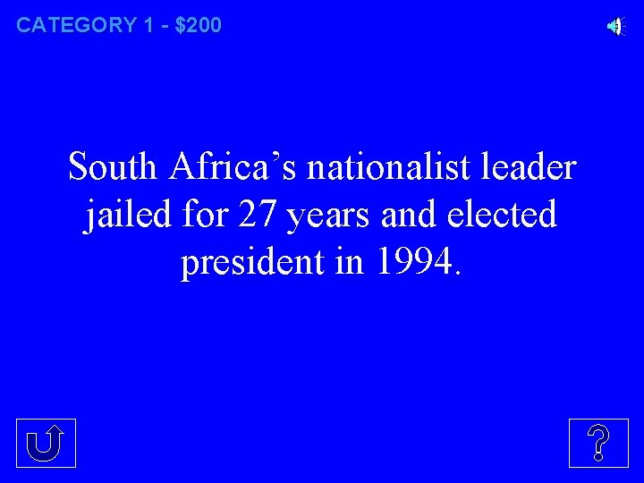 CATEGORY 1 - $200 South Africa's nationalist leader jailed for 27 years and elected