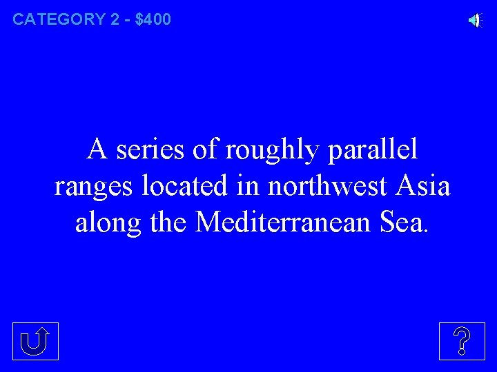 CATEGORY 2 - $400 A series of roughly parallel ranges located in northwest Asia