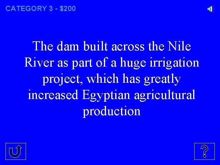 CATEGORY 3 - $200 The dam built across the Nile River as part of