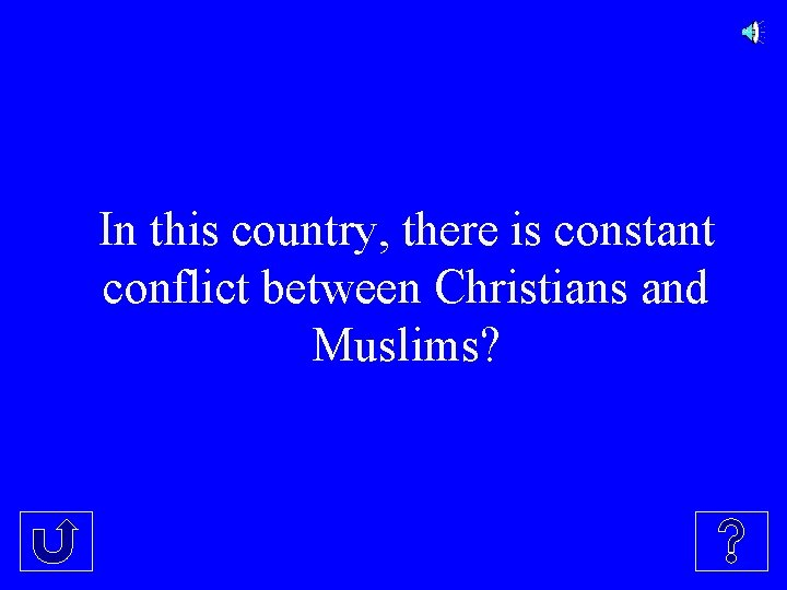 In this country, there is constant conflict between Christians and Muslims?