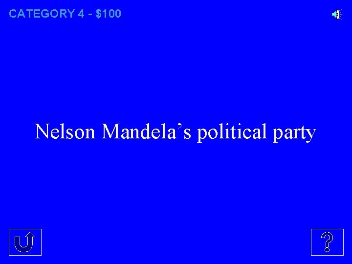 CATEGORY 4 - $100 Nelson Mandela's political party