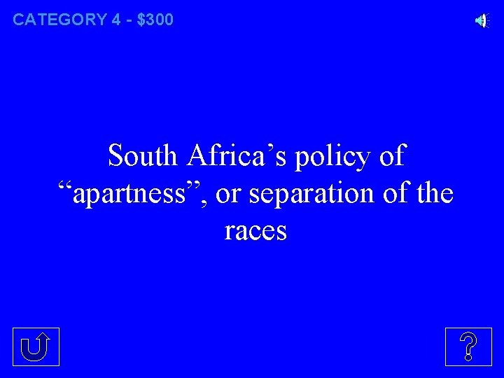 """CATEGORY 4 - $300 South Africa's policy of """"apartness"""", or separation of the races"""