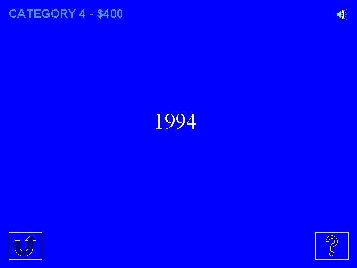 CATEGORY 4 - $400 1994