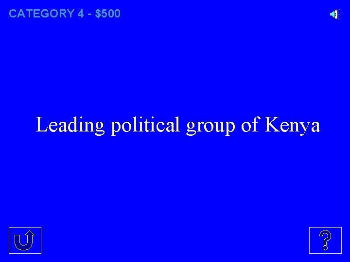 CATEGORY 4 - $500 Leading political group of Kenya