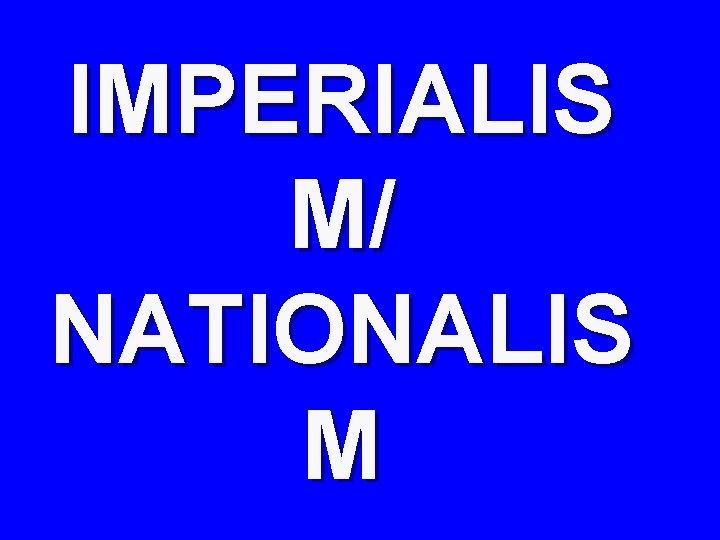 IMPERIALIS M/ NATIONALIS M