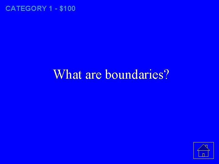 CATEGORY 1 - $100 What are boundaries?