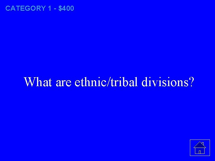 CATEGORY 1 - $400 What are ethnic/tribal divisions?